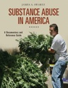 Substance Abuse In America A Documentary And Reference Guide