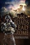 All Roads Lead To Rome The Praetorian Series - Book IV