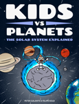 Kids vs Planets: The Solar System Explained