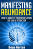 Manifesting Abundance: How to Manifest Your Desires Using the Law of Attraction - Beau Norton