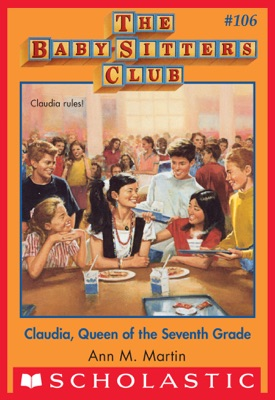 The Baby-Sitters Club #106: Claudia, Queen of the Seventh Grade