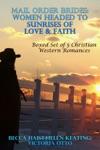 Mail Order Brides Women Headed To Sunrises Of Love  Faith Boxed Set Of 5 Christian Western Romances
