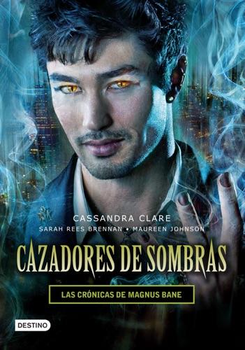 Cassandra Clare, Sarah Rees Brennan & Maureen Johnson - Cazadores de sombras. Las Crónicas de Magnus Bane (Edición mexicana)