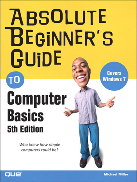 Absolute Beginner's Guide to Computer Basics, 5/e