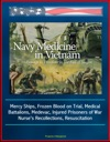 Navy Medicine In Vietnam Passage To Freedom To The Fall Of Saigon - Mercy Ships Frozen Blood On Trial Medical Battalions Medevac Injured Prisoners Of War Nurses Recollections Resuscitation