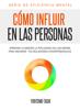 Cómo Influir En Las Personas: Aprende a Ejercer la Influencia en Los Demás para Mejorar tus Relaciones Interpersonales - Yoritomo Tashi