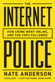 The Internet Police: How Crime Went Online, and the Cops Followed