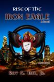 Rise of The Iron Eagle: The Iron Eagle Series Book One