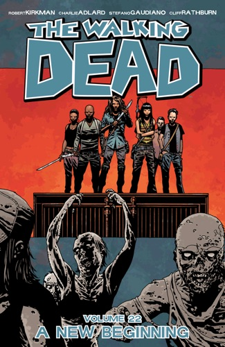 Robert Kirkman, Charlie Adlard, Stefano Gaudiano & Cliff Rathburn - The Walking Dead, Vol. 22: A New Beginning