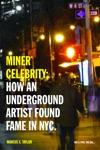 Miner Celebrity How An Underground Artist Found Fame In NYC