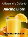 Juicing Bible Beginners Guide To Juicing To Detox Lose Weight Feel Young And Look Great