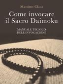 Come invocare il Sacro Daimoku - Manuale TECNICO dell'Invocazione Book Cover
