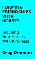 Forming Friendships With Horses Teaching Your Horses With Kindness