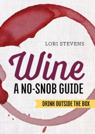 Wine A No Snob Guide Drink Outside The Box