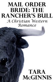 MAIL ORDER BRIDE: THE RANCHERS BULL (A CHRISTIAN WESTERN ROMANCE)
