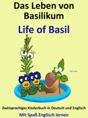 Das Leben von Basilikum: Life of Basil. Zweisprachiges Kinderbuch in Deutsch und Englisch. Mit Spaß Englisch lernen