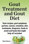 Gout Treatment And Gout Diet Gout Recipes Gout Symptoms Purines Causes Remedies Diet Treatments Diagnosis Foods To Avoid And Foods That Might Help All Included