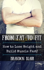 FROM FAT TO FIT: HOW TO LOSE WEIGHT AND BUILD MUSCLE FAST!
