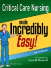 Critical Care Nursing Made Incredibly Easy Fourth Edition