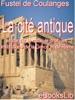 La Cité Antique : étude Sur Le Culte, Le Droit, Les Institutions De La Grèce Et De Rome