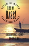 Kiss My Bass The Guide To Bass Fishing