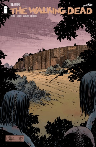 Robert Kirkman, Charlie Adlard, Stefano Gaudiano & Cliff Rathburn - The Walking Dead #136