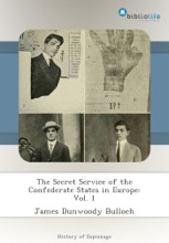The Secret Service Of The Confederate States In Europe: Vol. 1