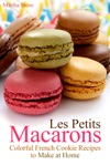 Les Petits Macarons Colorful French Cookie Recipes To Make At Home