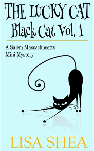 Lisa Shea - The Lucky Cat - Black Cat Vol. 1 - A Salem Massachusetts Mini Mystery