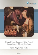 Chess Gems: Some Of The Finest Examples Of Chess Strategy