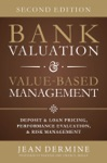 Bank Valuation And Value Based Management Deposit And Loan Pricing Performance Evaluation And Risk Management 2nd Edition