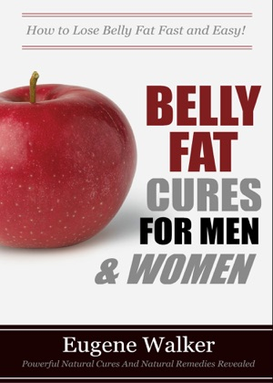 Belly Fat Cures for Men and Women: How to Lose Belly Fat Fast and Easy! image