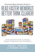 Extremely Busy People'S Guide To Read Faster! Memorize Better! Think Clearer!