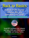 Back To Basics A Study Of The Second Lebanon War And Operation CAST LEAD - Israeli IDF Incursions Into Lebanon And Gaza 2006 And 2008 Against Hezbollah And Hamas Tactics Hard Lessons Learned