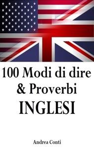 100 Modi di dire & Proverbi INGLESI da Andrea Conti
