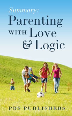 Summary Parenting with Love and Logic - PBS Publishers book