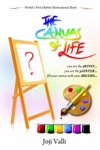 The Canvas Of Life - You Are The ARTIST You Are The PAINTER Fill Your Canvas With Your DREAMS Worlds First Hybrid Motivational Book