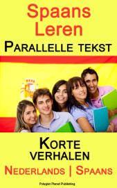 Spaans Leren - Parallelle tekst - Korte verhalen (Nederlands - Spaans)
