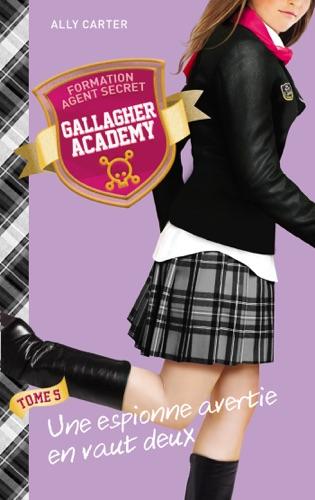 Gallagher Academy 5 - Une espionne avertie en vaut deux