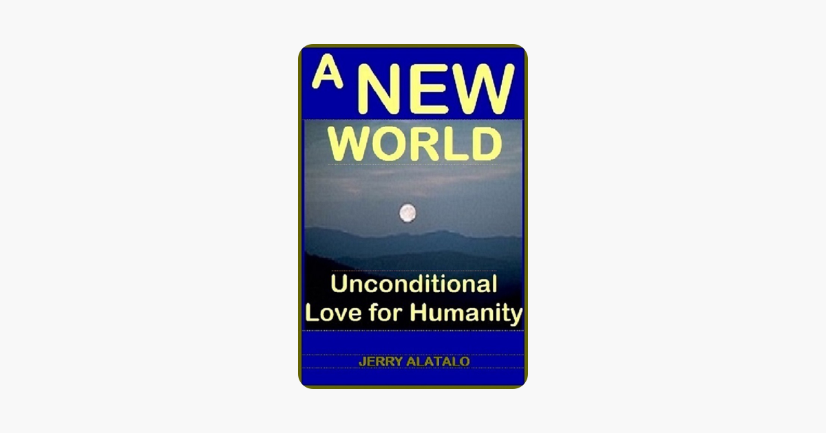 A New World: Unconditional Love for Humanity