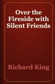 Over the Fireside with Silent Friends