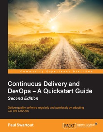 Continuous Delivery and DevOps – A Quickstart Guide - Second Edition - Paul Swartout