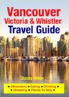 Vancouver Victoria  Whistler Travel Guide