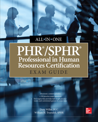 PHR/SPHR Professional in Human Resources Certification All-in-One Exam Guide - Dory Willer & William H. Truesdell book