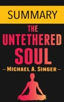 The Untethered Soul By Michael A Singer -- Summary