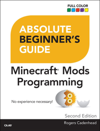 Absolute Beginner's Guide to Minecraft Mods Programming, 2/e
