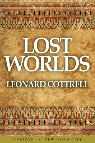 Leonard Cottrell - Lost Worlds