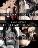 Four Series Collection: Your Eyes Only, Take Me, Sinful, Deeper Desires