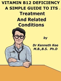 Vitamin B12 Deficiency A Simple Guide To The Condition Treatment And Related Diseases