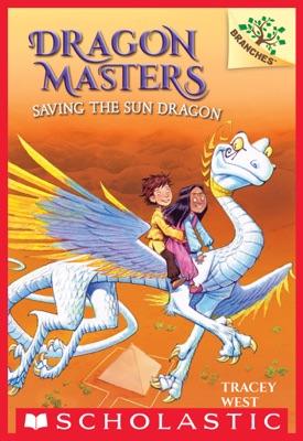 Saving the Sun Dragon: A Branches Book (Dragon Masters #2)